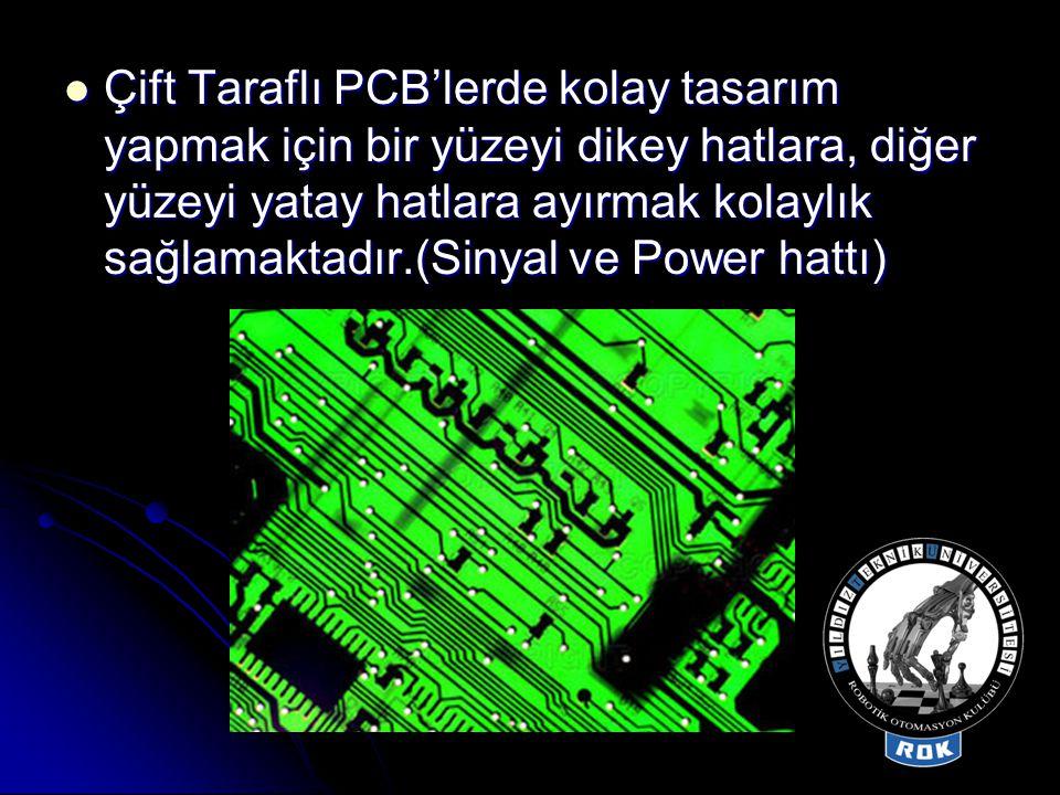  Çift Taraflı PCB'lerde kolay tasarım yapmak için bir yüzeyi dikey hatlara, diğer yüzeyi yatay hatlara ayırmak kolaylık sağlamaktadır.(Sinyal ve Powe