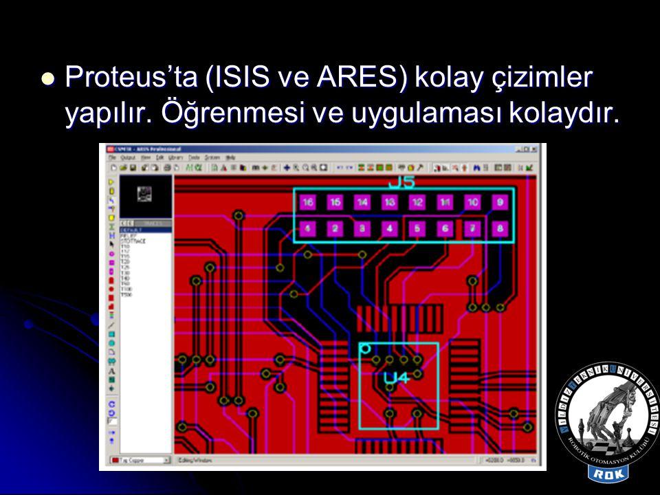  Proteus'ta (ISIS ve ARES) kolay çizimler yapılır. Öğrenmesi ve uygulaması kolaydır.