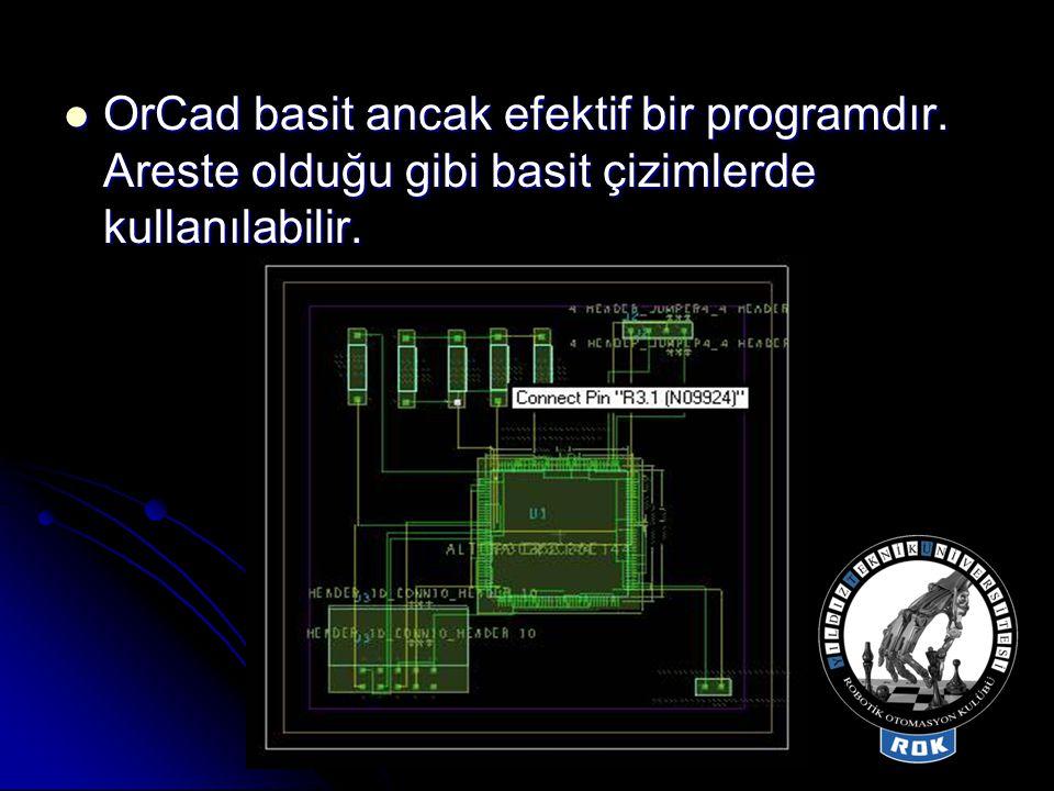  OrCad basit ancak efektif bir programdır. Areste olduğu gibi basit çizimlerde kullanılabilir.
