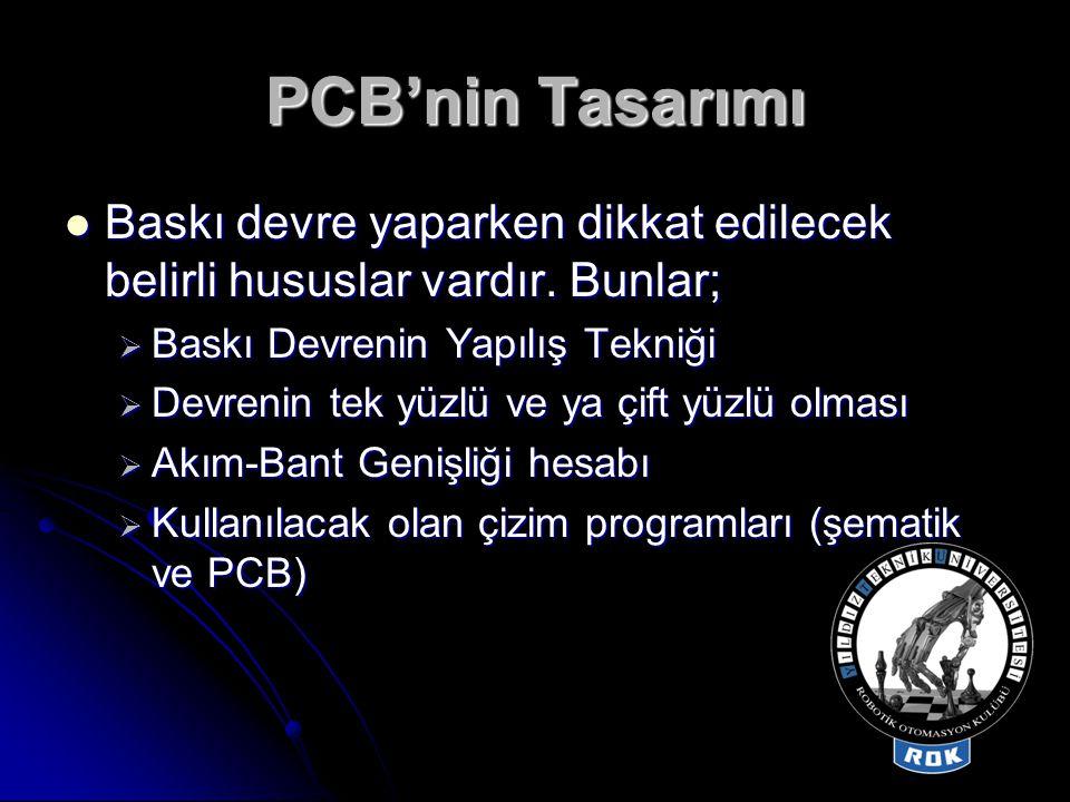PCB'nin Tasarımı  Baskı devre yaparken dikkat edilecek belirli hususlar vardır. Bunlar;  Baskı Devrenin Yapılış Tekniği  Devrenin tek yüzlü ve ya ç