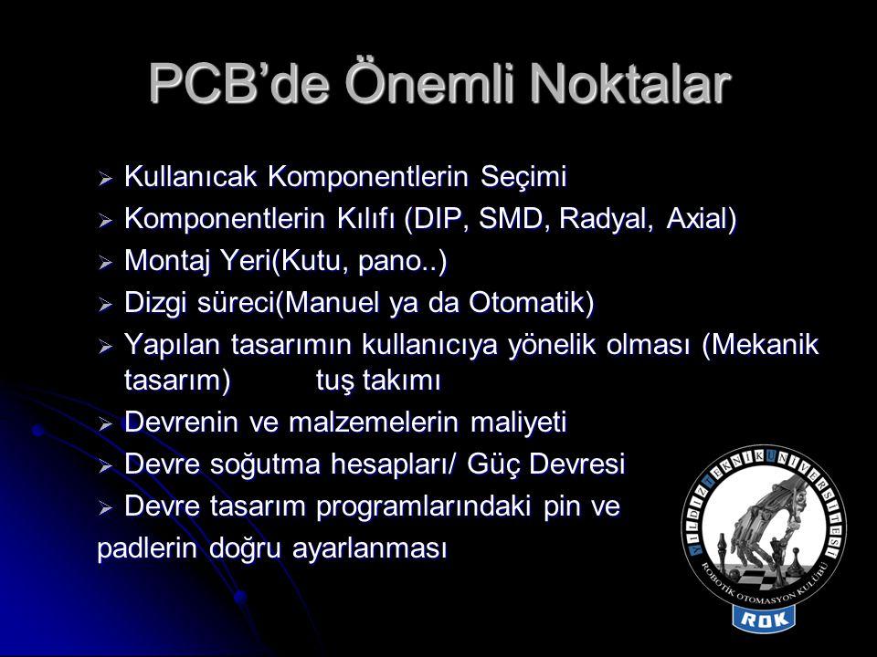 PCB'de Önemli Noktalar  Kullanıcak Komponentlerin Seçimi  Komponentlerin Kılıfı (DIP, SMD, Radyal, Axial)  Montaj Yeri(Kutu, pano..)  Dizgi süreci