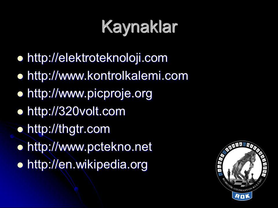 Kaynaklar  http://elektroteknoloji.com  http://www.kontrolkalemi.com  http://www.picproje.org  http://320volt.com  http://thgtr.com  http://www.