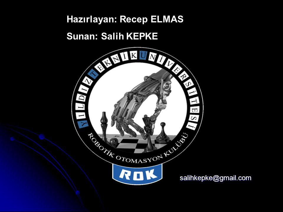 Hazırlayan: Recep ELMAS Sunan: Salih KEPKE salihkepke@gmail.com