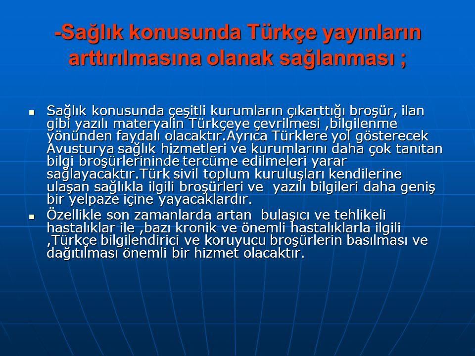 -Sağlık konusunda Türkçe yayınların arttırılmasına olanak sağlanması ;  Sağlık konusunda çeşitli kurumların çıkarttığı broşür, ilan gibi yazılı mater