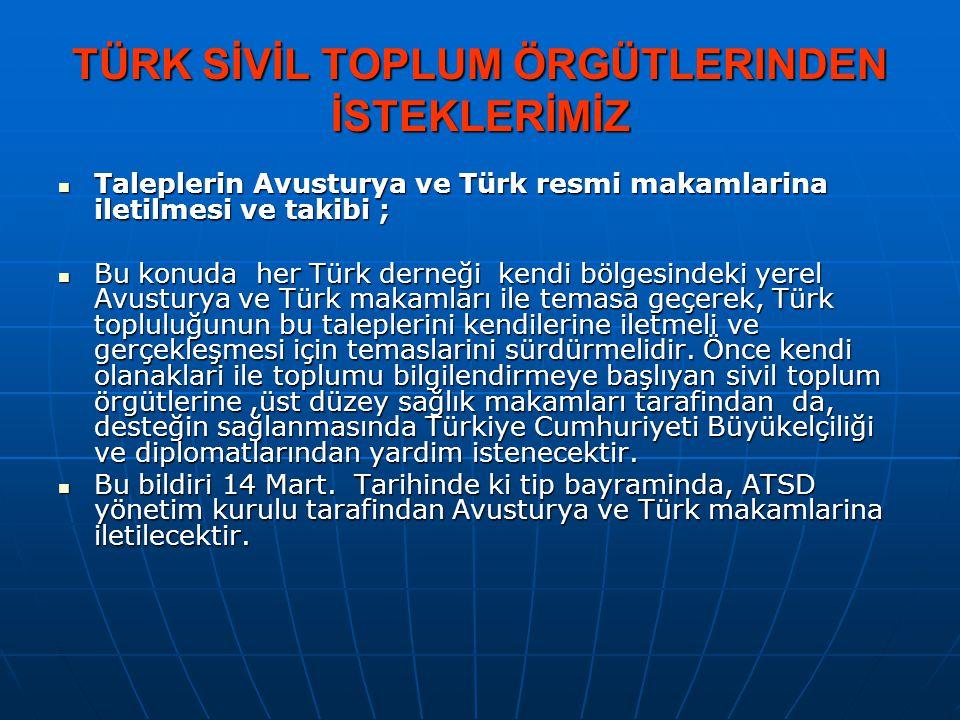 TÜRK SİVİL TOPLUM ÖRGÜTLERINDEN İSTEKLERİMİZ  Taleplerin Avusturya ve Türk resmi makamlarina iletilmesi ve takibi ;  Bu konuda her Türk derneği kend