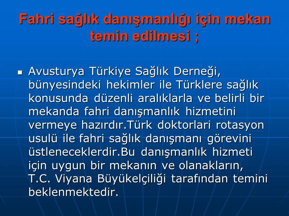 Fahri sağlık danışmanlığı için mekan temin edilmesi ;  Avusturya Türkiye Sağlık Derneği, bünyesindeki hekimler ile Türklere sağlık konusunda düzenli