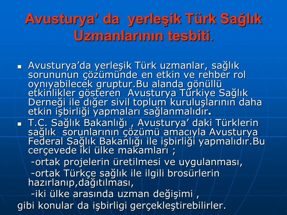 Avusturya' da yerleşik Türk Sağlık Uzmanlarının tesbiti.  Avusturya'da yerleşik Türk uzmanlar, sağlık sorununun çözümünde en etkin ve rehber rol oynı