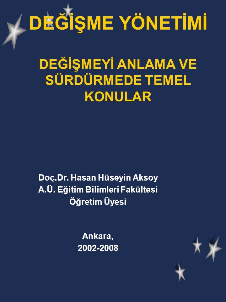 DEĞİŞME YÖNETİMİ DEĞİŞMEYİ ANLAMA VE SÜRDÜRMEDE TEMEL KONULAR Doç.Dr. Hasan Hüseyin Aksoy A.Ü. Eğitim Bilimleri Fakültesi Öğretim Üyesi Ankara, 2002-2