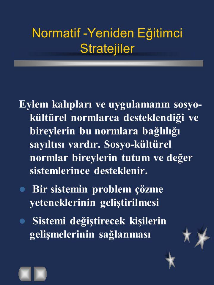 Normatif -Yeniden Eğitimci Stratejiler Eylem kalıpları ve uygulamanın sosyo- kültürel normlarca desteklendiği ve bireylerin bu normlara bağlılığı sayı