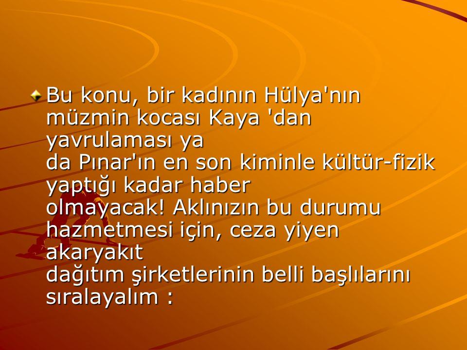 Bu konu, bir kadının Hülya'nın müzmin kocası Kaya 'dan yavrulaması ya da Pınar'ın en son kiminle kültür-fizik yaptığı kadar haber olmayacak! Aklınızın