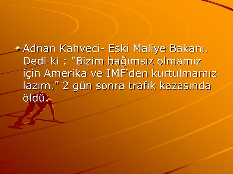Adnan Kahveci- Eski Maliye Bakanı. Dedi ki :