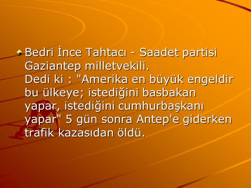 Bedri İnce Tahtacı - Saadet partisi Gaziantep milletvekili. Dedi ki :