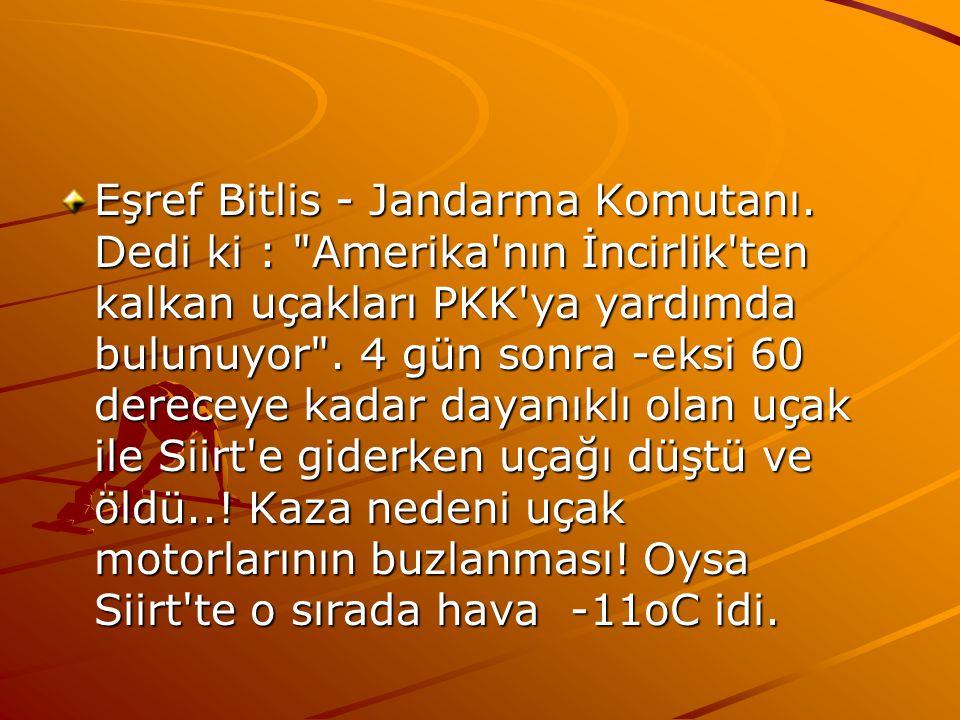 Eşref Bitlis - Jandarma Komutanı. Dedi ki :