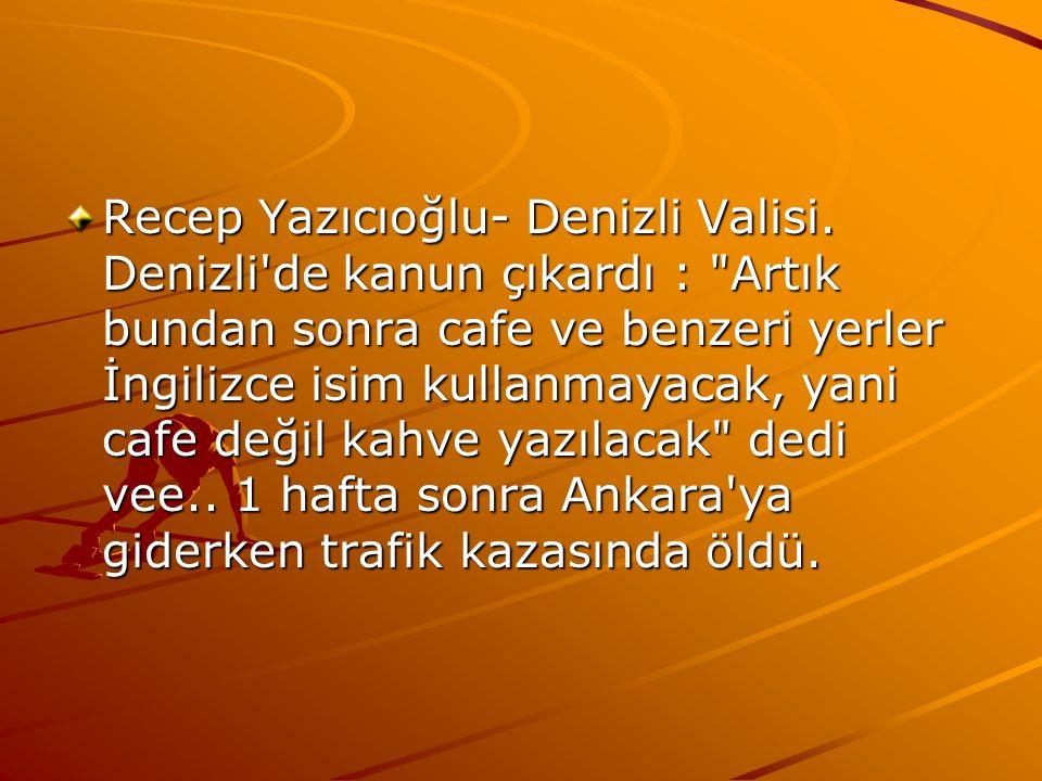 Recep Yazıcıoğlu- Denizli Valisi. Denizli'de kanun çıkardı :