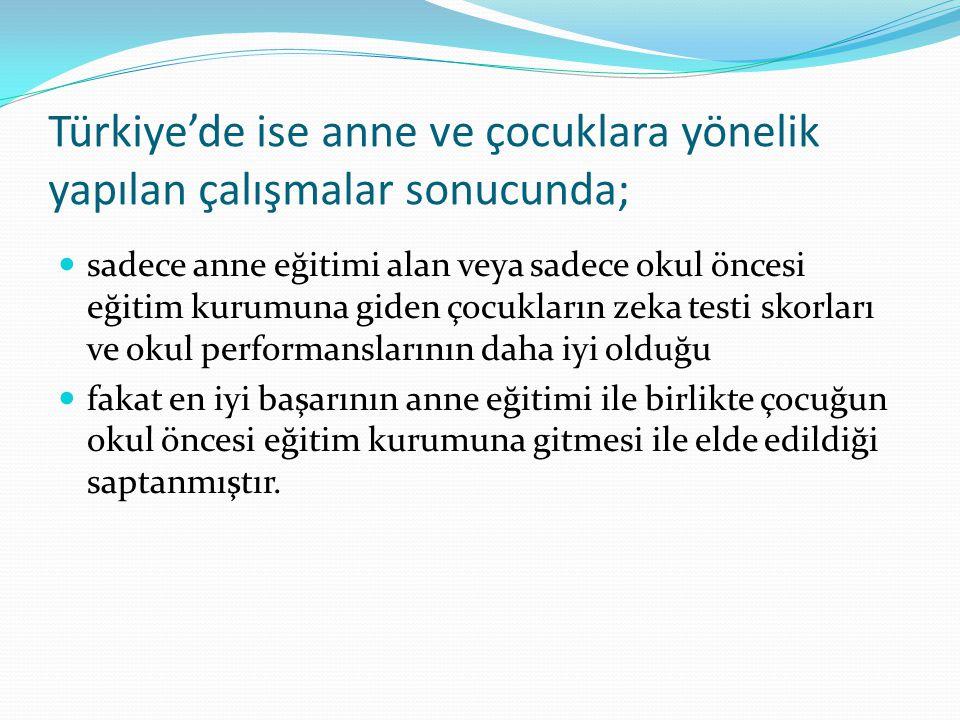 Türkiye'de ise anne ve çocuklara yönelik yapılan çalışmalar sonucunda;  sadece anne eğitimi alan veya sadece okul öncesi eğitim kurumuna giden çocukl