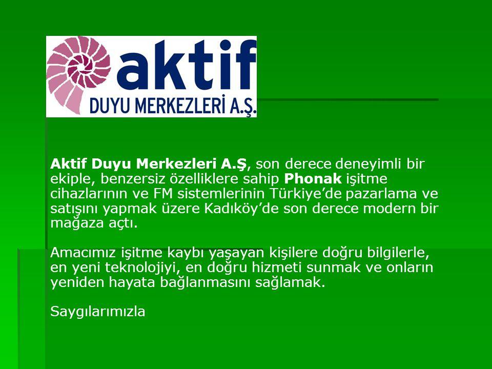 Aktif Duyu Merkezleri A.Ş, son derece deneyimli bir ekiple, benzersiz özelliklere sahip Phonak işitme cihazlarının ve FM sistemlerinin Türkiye'de paza
