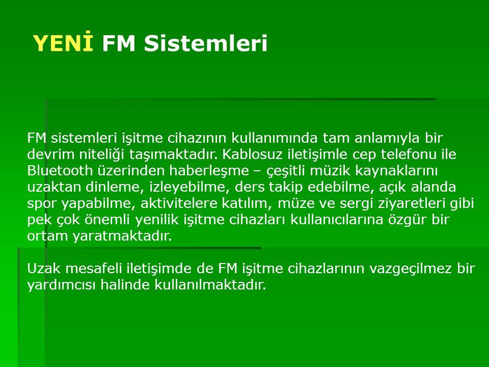 FM sistemleri işitme cihazının kullanımında tam anlamıyla bir devrim niteliği taşımaktadır. Kablosuz iletişimle cep telefonu ile Bluetooth üzerinden h