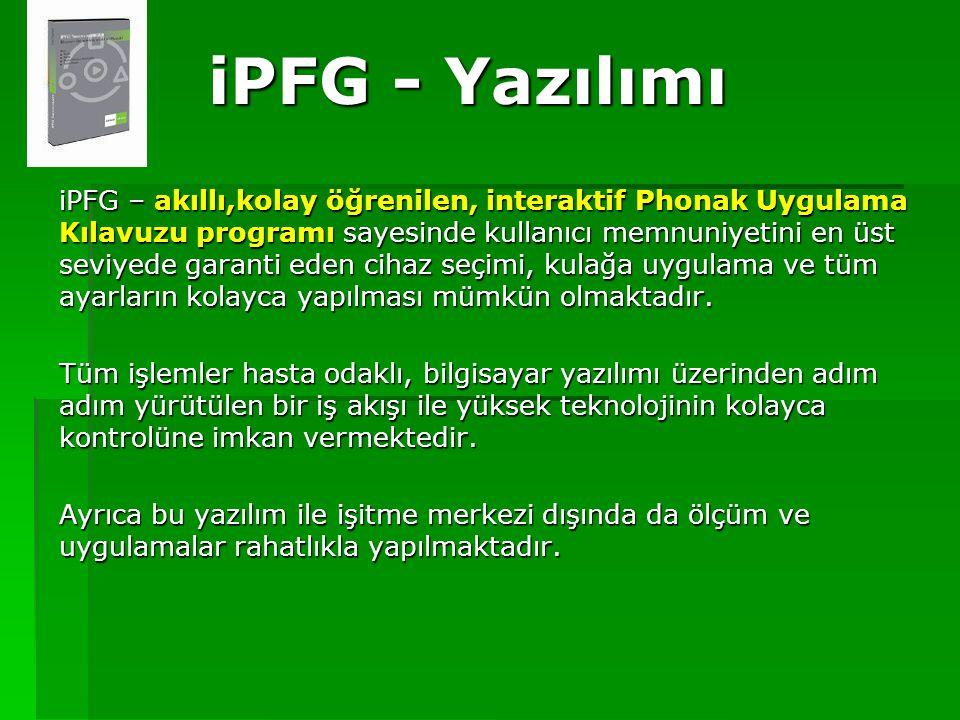 iPFG - Yazılımı iPFG – akıllı,kolay öğrenilen, interaktif Phonak Uygulama Kılavuzu programı sayesinde kullanıcı memnuniyetini en üst seviyede garanti