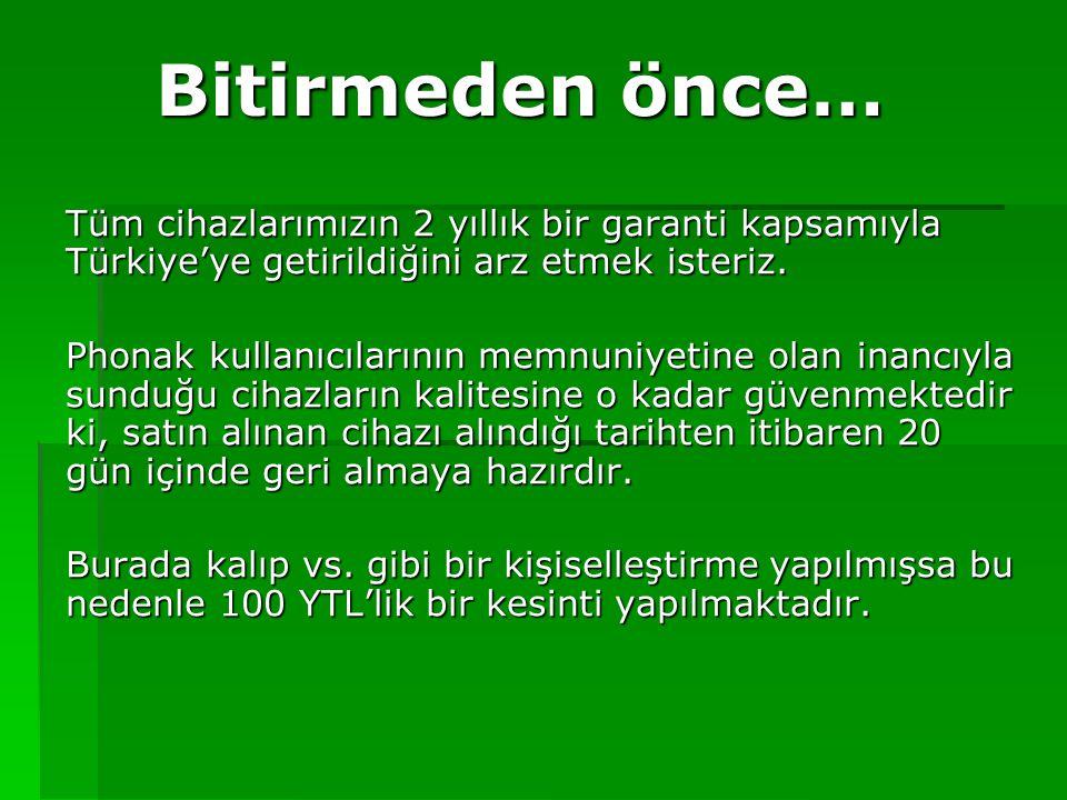 Bitirmeden önce… Tüm cihazlarımızın 2 yıllık bir garanti kapsamıyla Türkiye'ye getirildiğini arz etmek isteriz. Phonak kullanıcılarının memnuniyetine