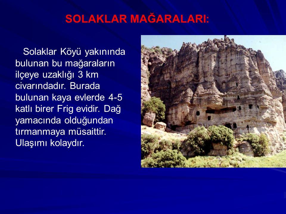 SOLAKLAR MAĞARALARI: Solaklar Köyü yakınında bulunan bu mağaraların ilçeye uzaklığı 3 km civarındadır. Burada bulunan kaya evlerde 4-5 katlı birer Fri