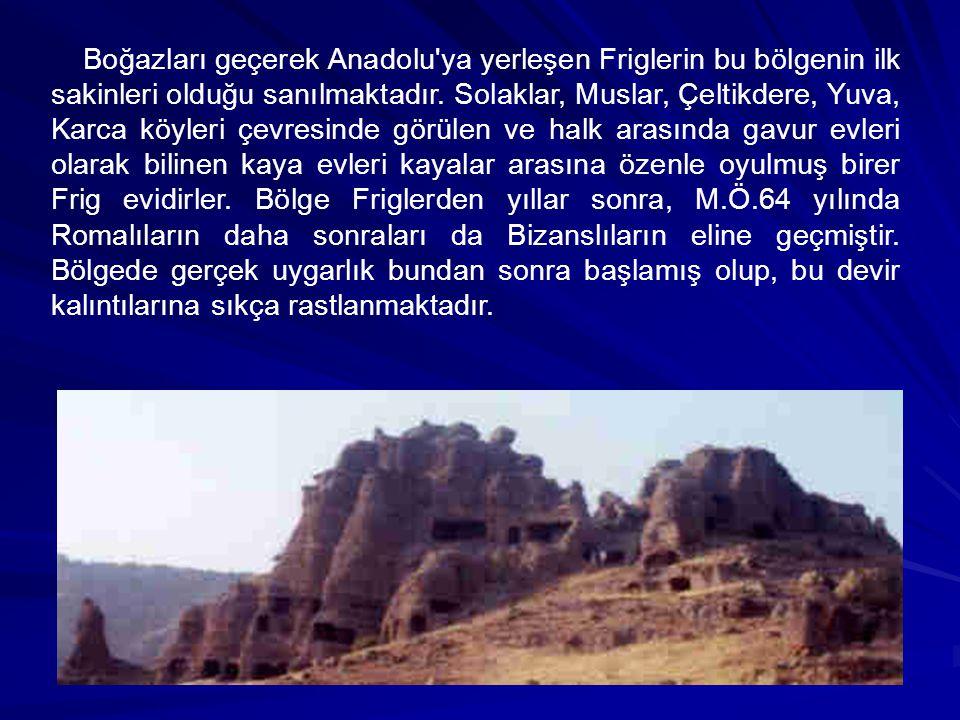 Boğazları geçerek Anadolu'ya yerleşen Friglerin bu bölgenin ilk sakinleri olduğu sanılmaktadır. Solaklar, Muslar, Çeltikdere, Yuva, Karca köyleri çevr