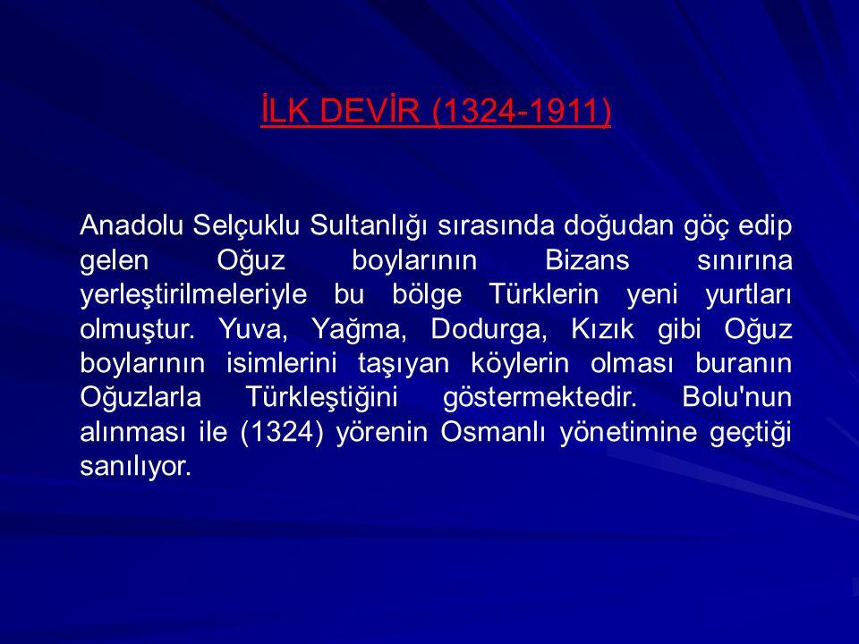 İLK DEVİR (1324-1911) Anadolu Selçuklu Sultanlığı sırasında doğudan göç edip gelen Oğuz boylarının Bizans sınırına yerleştirilmeleriyle bu bölge Türkl