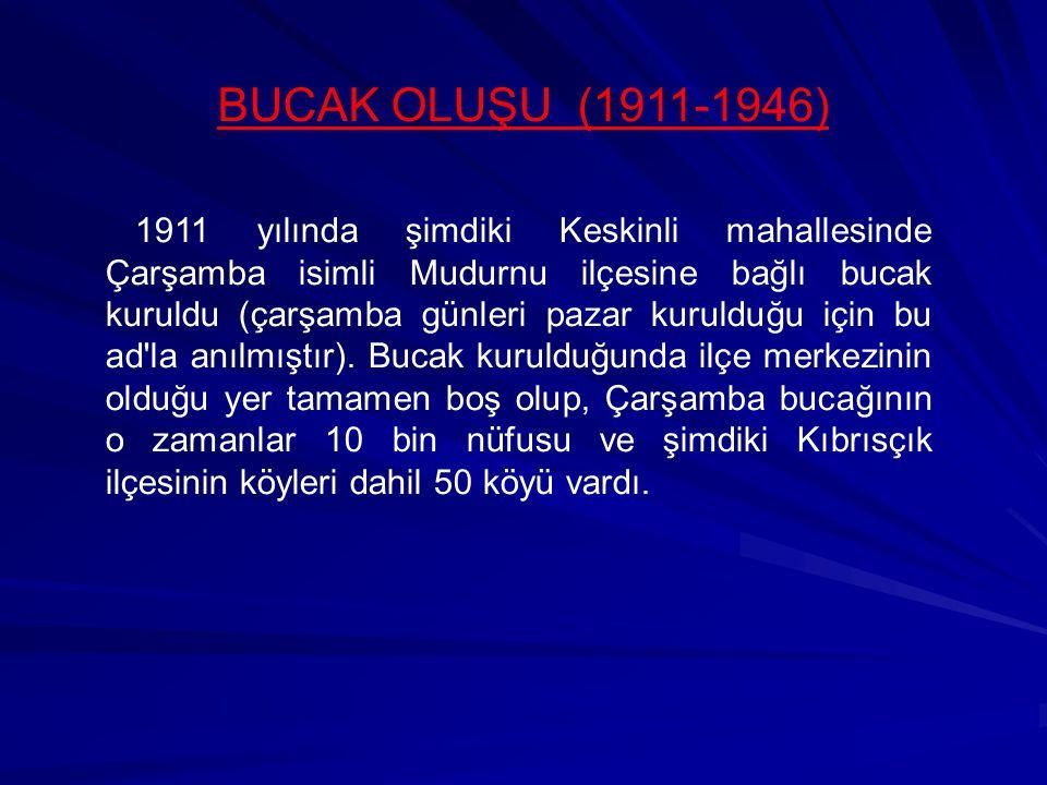 BUCAK OLUŞU (1911-1946) 1911 yılında şimdiki Keskinli mahallesinde Çarşamba isimli Mudurnu ilçesine bağlı bucak kuruldu (çarşamba günleri pazar kuruld