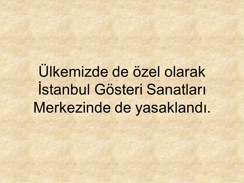 Ülkemizde de özel olarak İstanbul Gösteri Sanatları Merkezinde de yasaklandı.
