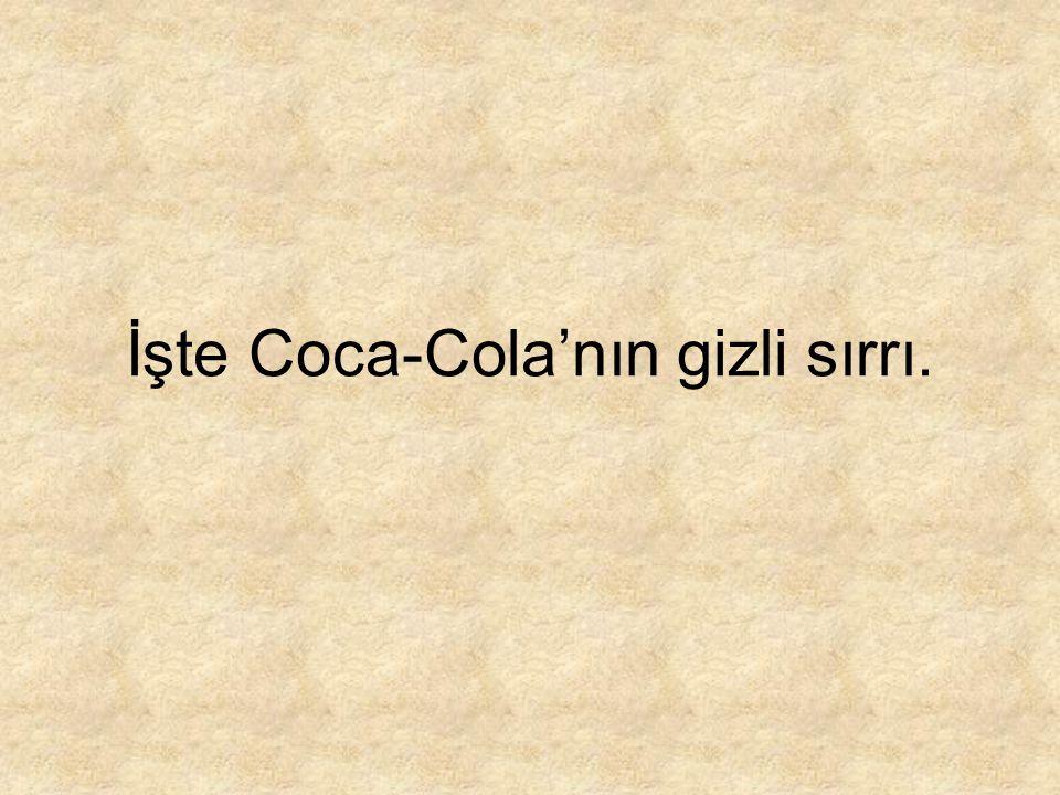 İşte Coca-Cola'nın gizli sırrı.