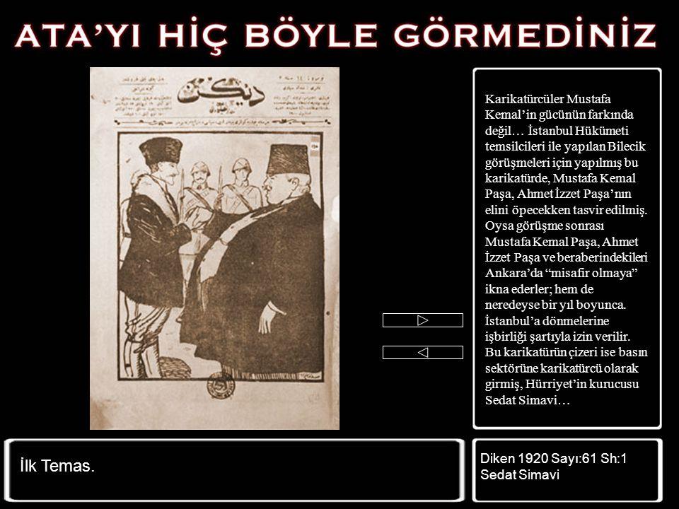 19 Mayıs'ta Anadolu'ya geçtiğinde O'nu tanıyan pek azdı. Karikatürcüler bile onu tanımadığından ezbere çiziyor, pek benzetemiyorlardı. O'nu; uzlaşmaz,