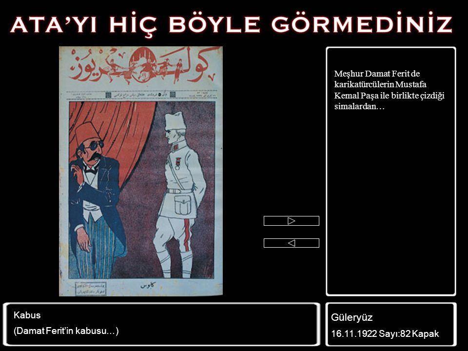 Büyük Taarruz'un başlayacağı günler… Mustafa Kemal Paşa Yunan Kralı Konstantin'in ensesinde bıçak biliyor… Güleryüz 17.8.1922 Sayı: 70 Kapak Sedat Sim