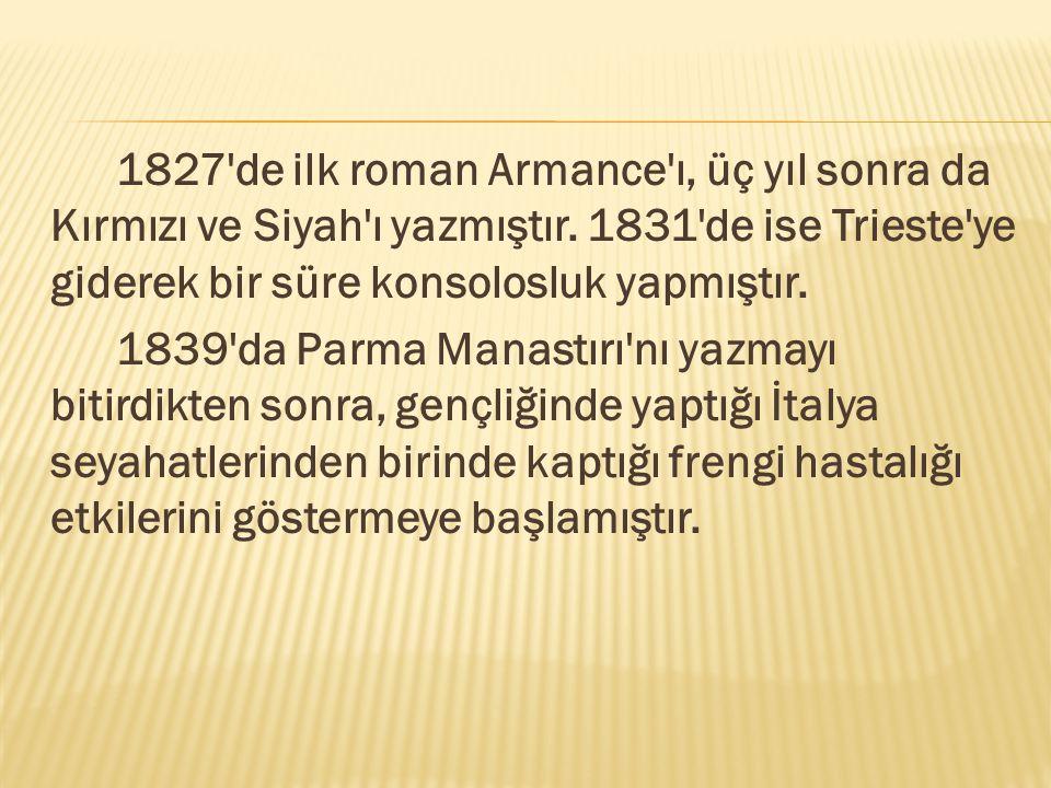 1827'de ilk roman Armance'ı, üç yıl sonra da Kırmızı ve Siyah'ı yazmıştır. 1831'de ise Trieste'ye giderek bir süre konsolosluk yapmıştır. 1839'da Parm