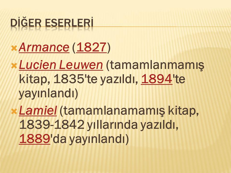  Armance (1827) Armance1827  Lucien Leuwen (tamamlanmamış kitap, 1835 te yazıldı, 1894 te yayınlandı) Lucien Leuwen1894  Lamiel (tamamlanamamış kitap, 1839-1842 yıllarında yazıldı, 1889 da yayınlandı) Lamiel 1889