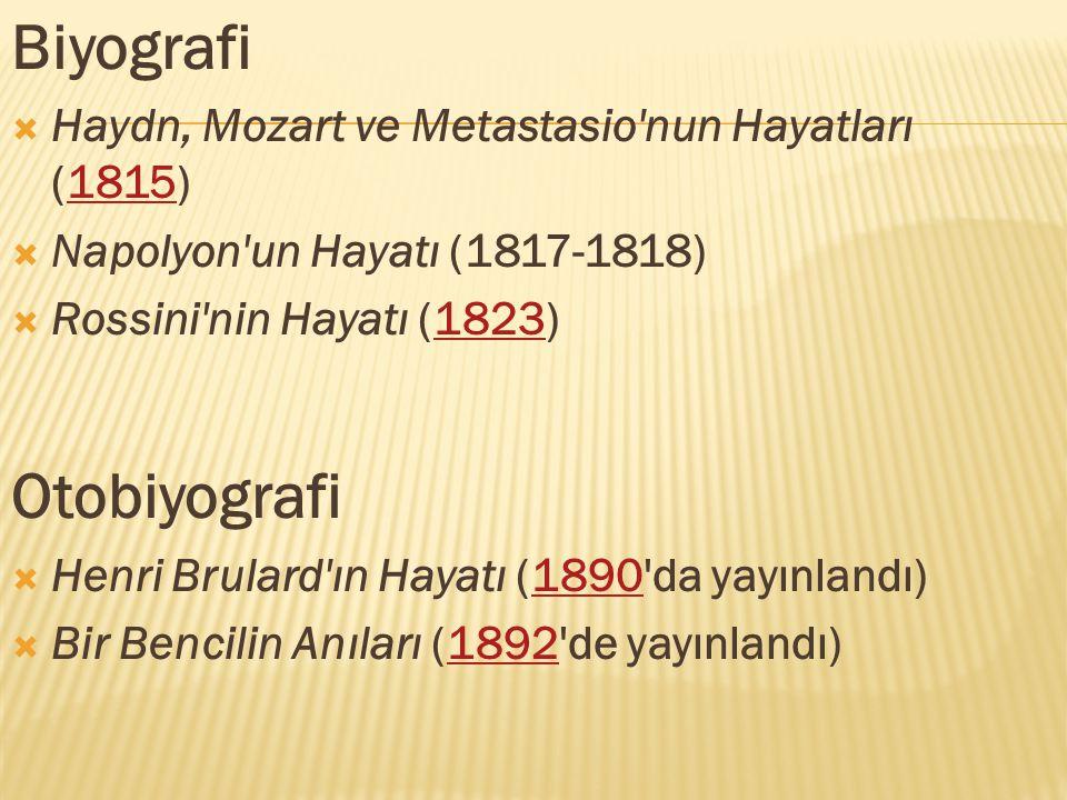 Biyografi  Haydn, Mozart ve Metastasio nun Hayatları (1815)1815  Napolyon un Hayatı (1817-1818)  Rossini nin Hayatı (1823)1823 Otobiyografi  Henri Brulard ın Hayatı (1890 da yayınlandı)1890  Bir Bencilin Anıları (1892 de yayınlandı)1892