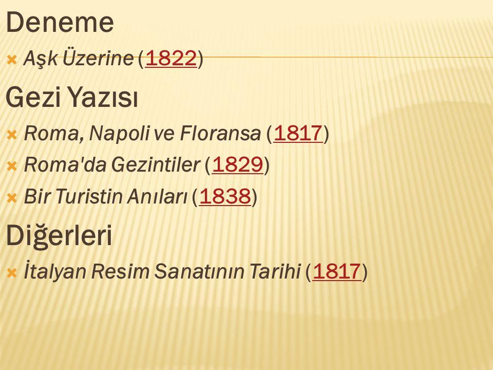 Deneme  Aşk Üzerine (1822)1822 Gezi Yazısı  Roma, Napoli ve Floransa (1817)1817  Roma da Gezintiler (1829)1829  Bir Turistin Anıları (1838)1838 Diğerleri  İtalyan Resim Sanatının Tarihi (1817)1817