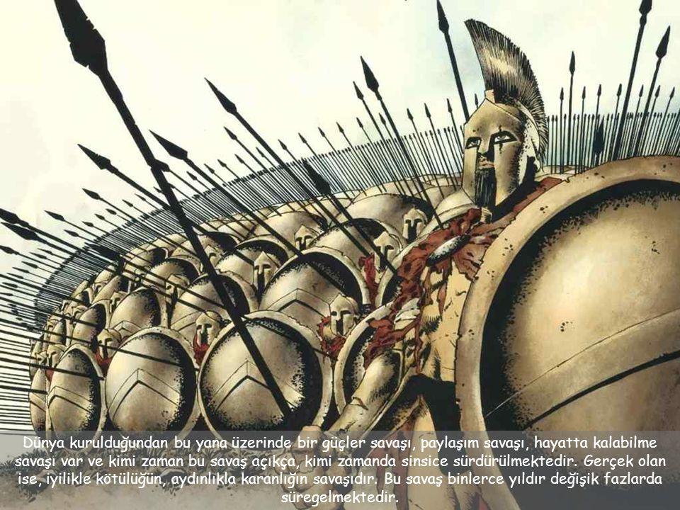 Dünya kurulduğundan bu yana üzerinde bir güçler savaşı, paylaşım savaşı, hayatta kalabilme savaşı var ve kimi zaman bu savaş açıkça, kimi zamanda sinsice sürdürülmektedir.