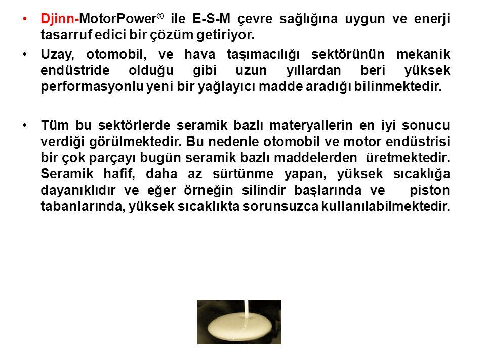 •Djinn-MotorPower ® ile E-S-M çevre sağlığına uygun ve enerji tasarruf edici bir çözüm getiriyor.