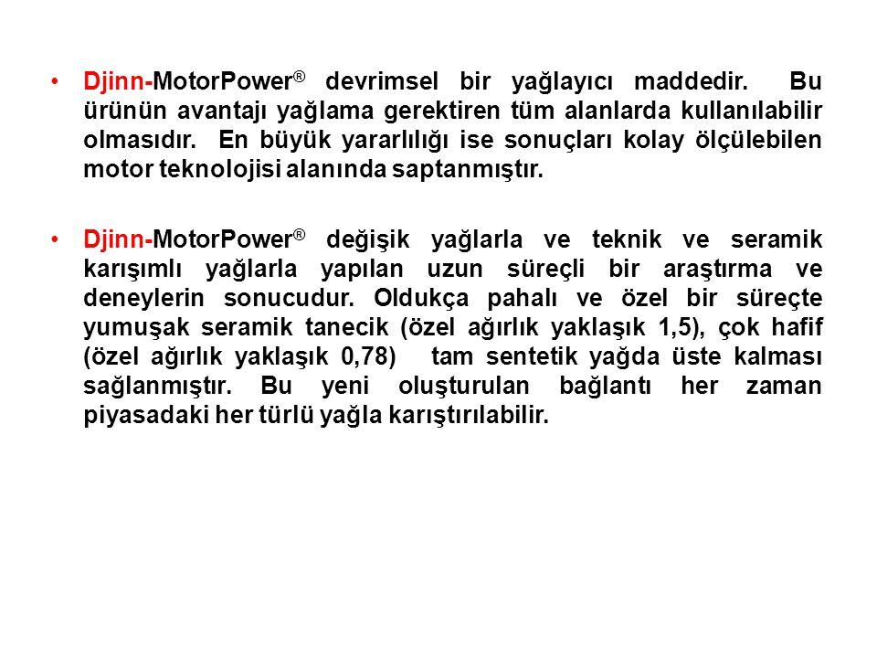 •Djinn-MotorPower ® devrimsel bir yağlayıcı maddedir.