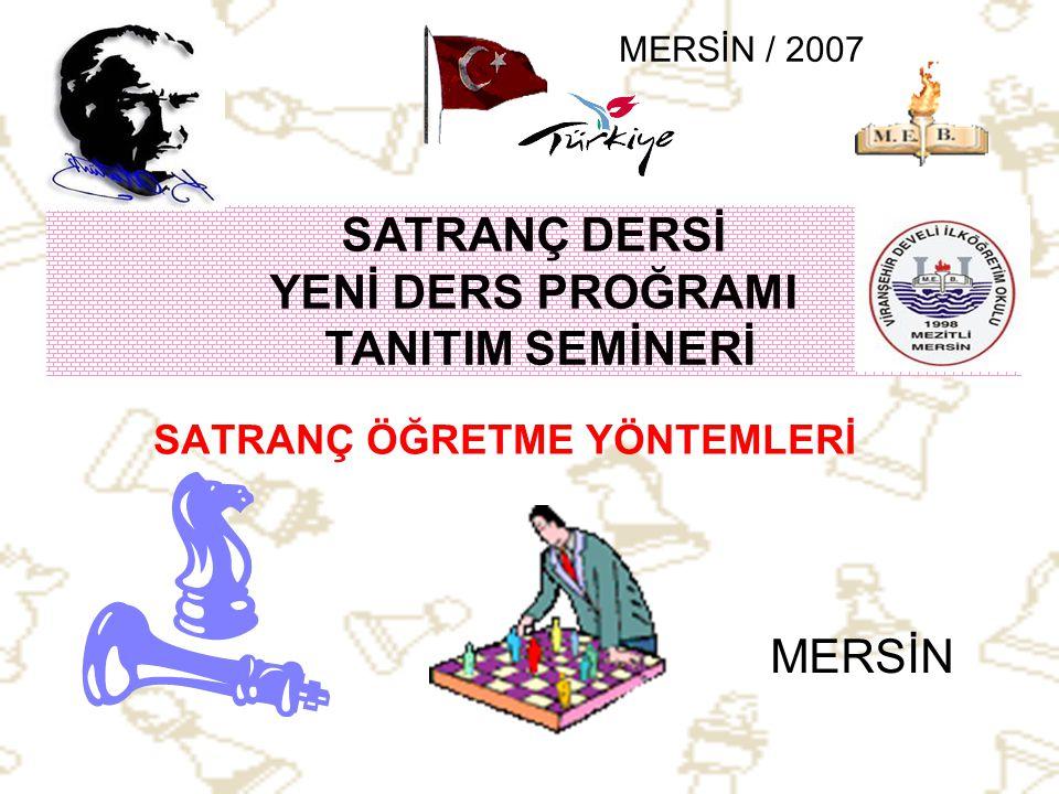 SATRANÇ ÖĞRETME YÖNTEMLERİ SATRANÇ DERSİ YENİ DERS PROĞRAMI TANITIM SEMİNERİ MERSİN MERSİN / 2007