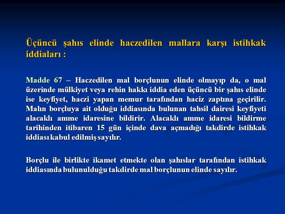 Üçüncü şahıs elinde haczedilen mallara karşı istihkak iddiaları : Madde 67 – Haczedilen mal borçlunun elinde olmayıp da, o mal üzerinde mülkiyet veya