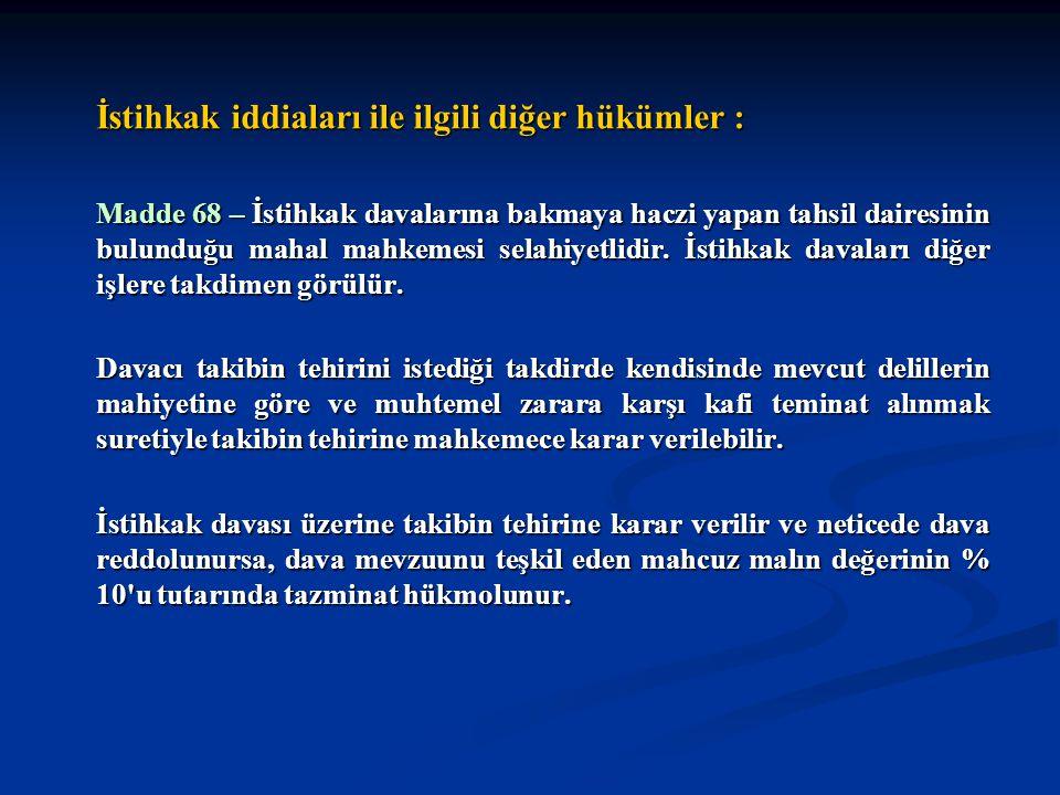 İstihkak iddiaları ile ilgili diğer hükümler : Madde 68 – İstihkak davalarına bakmaya haczi yapan tahsil dairesinin bulunduğu mahal mahkemesi selahiye