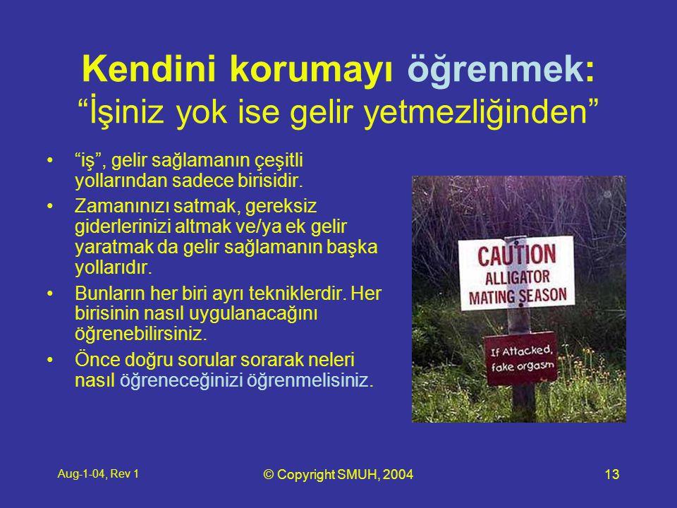 Aug-1-04, Rev 1 © Copyright SMUH, 200413 Kendini korumayı öğrenmek: İşiniz yok ise gelir yetmezliğinden • iş , gelir sağlamanın çeşitli yollarından sadece birisidir.