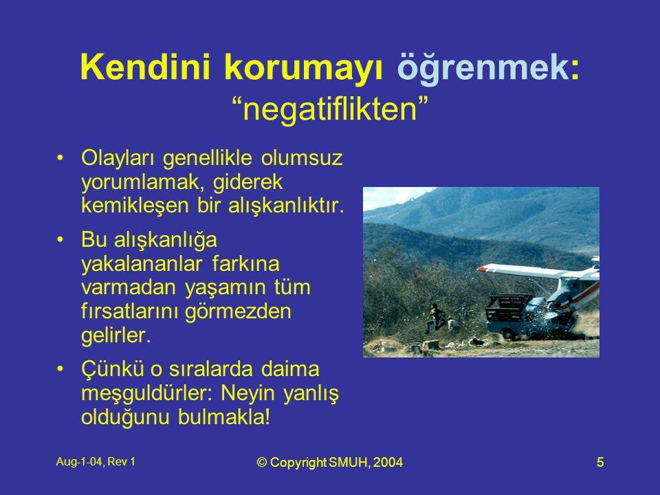 Aug-1-04, Rev 1 © Copyright SMUH, 20045 Kendini korumayı öğrenmek: negatiflikten •Olayları genellikle olumsuz yorumlamak, giderek kemikleşen bir alışkanlıktır.