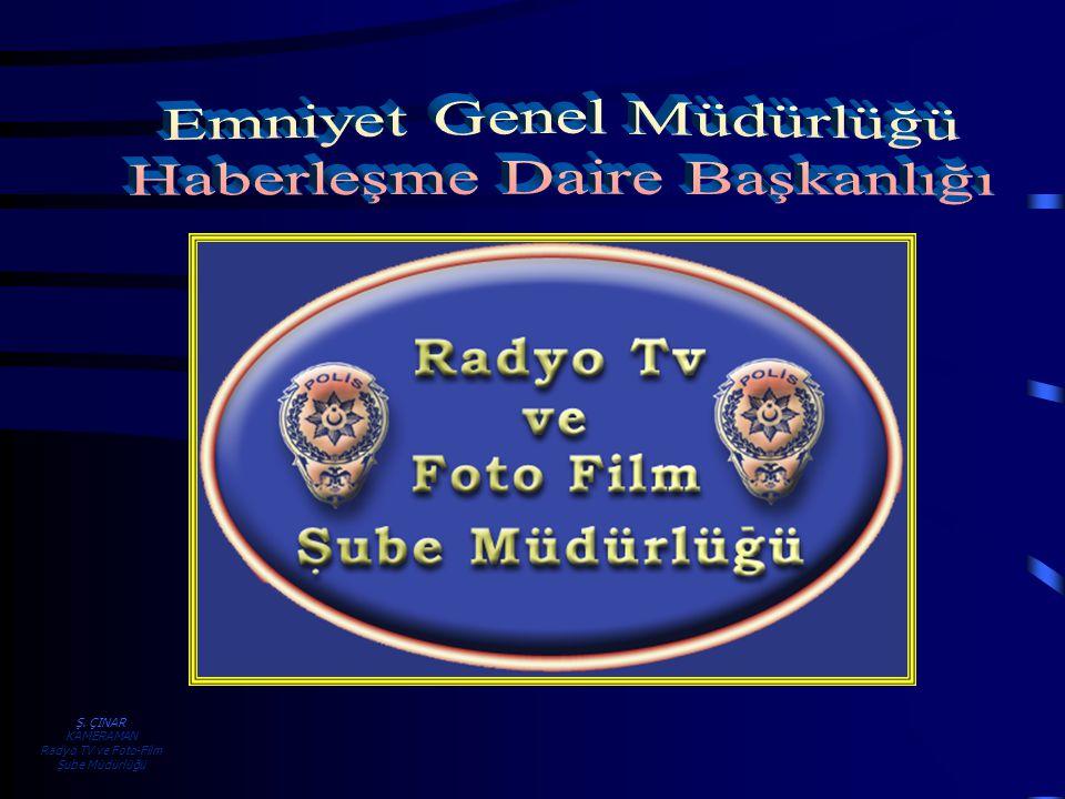 Ş. ÇINAR KAMERAMAN Radyo TV ve Foto-Film Şube Müdürlüğü