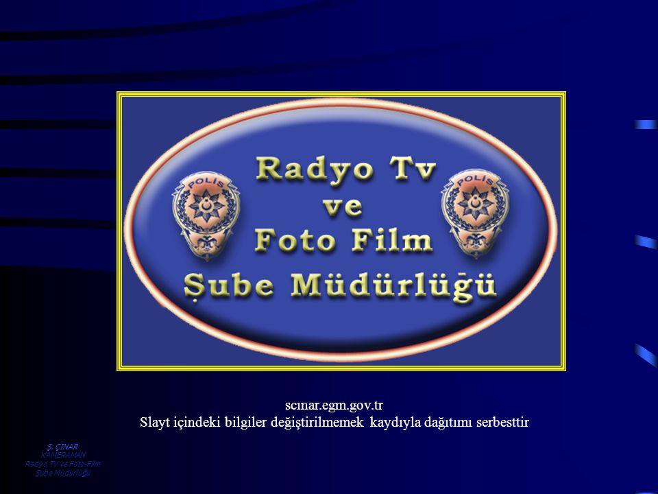 Ş. ÇINAR KAMERAMAN Radyo TV ve Foto-Film Şube Müdürlüğü scınar.egm.gov.tr Slayt içindeki bilgiler değiştirilmemek kaydıyla dağıtımı serbesttir