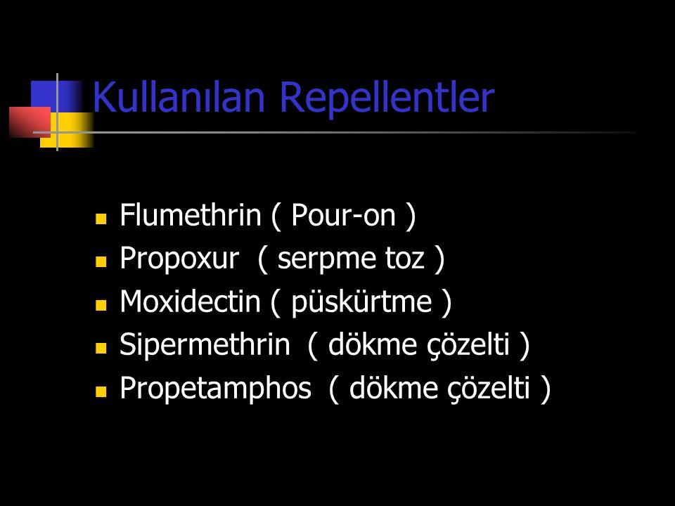 Kullanılan Repellentler  Flumethrin ( Pour-on )  Propoxur ( serpme toz )  Moxidectin ( püskürtme )  Sipermethrin ( dökme çözelti )  Propetamphos