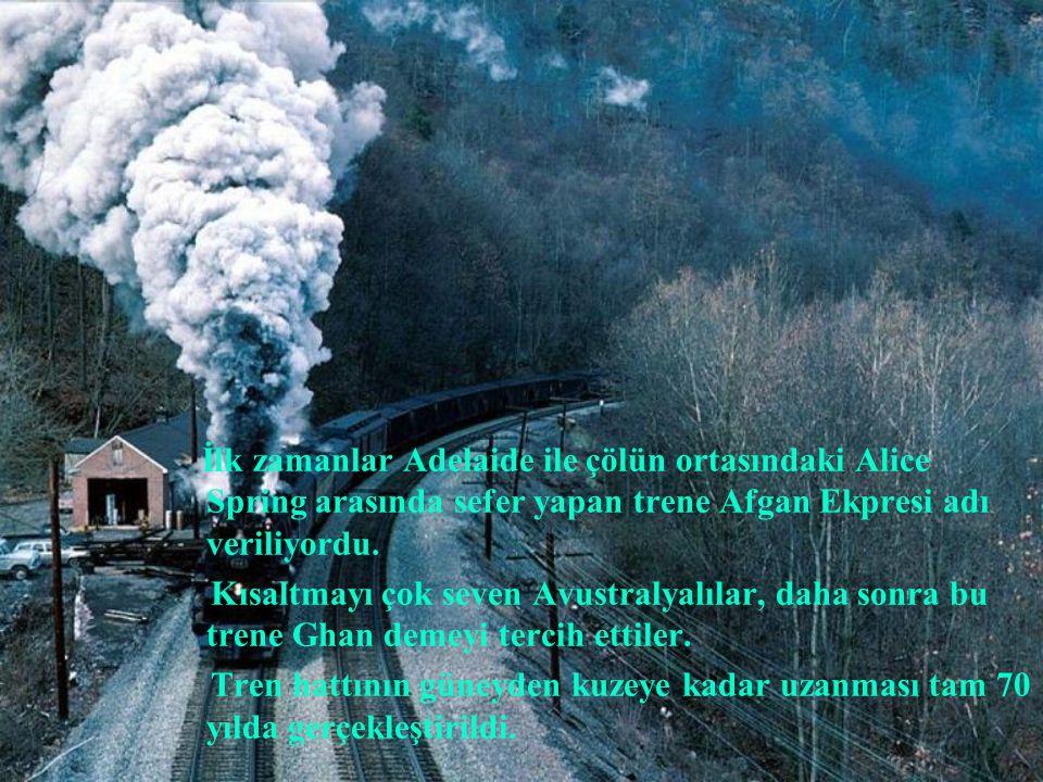 İlk zamanlar Adelaide ile çölün ortasındaki Alice Spring arasında sefer yapan trene Afgan Ekpresi adı veriliyordu. Kısaltmayı çok seven Avustralyalıla