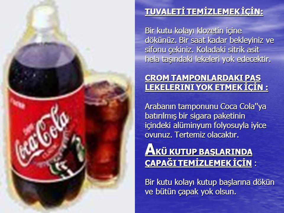 Eğer öyle olduğunu düşünüyorsanız, burada anlatılanlara inanmadıysanız denemesi bir cola parasıdır. Yani bir kutu Coca Cola veya Pepsi veya Cola Turka