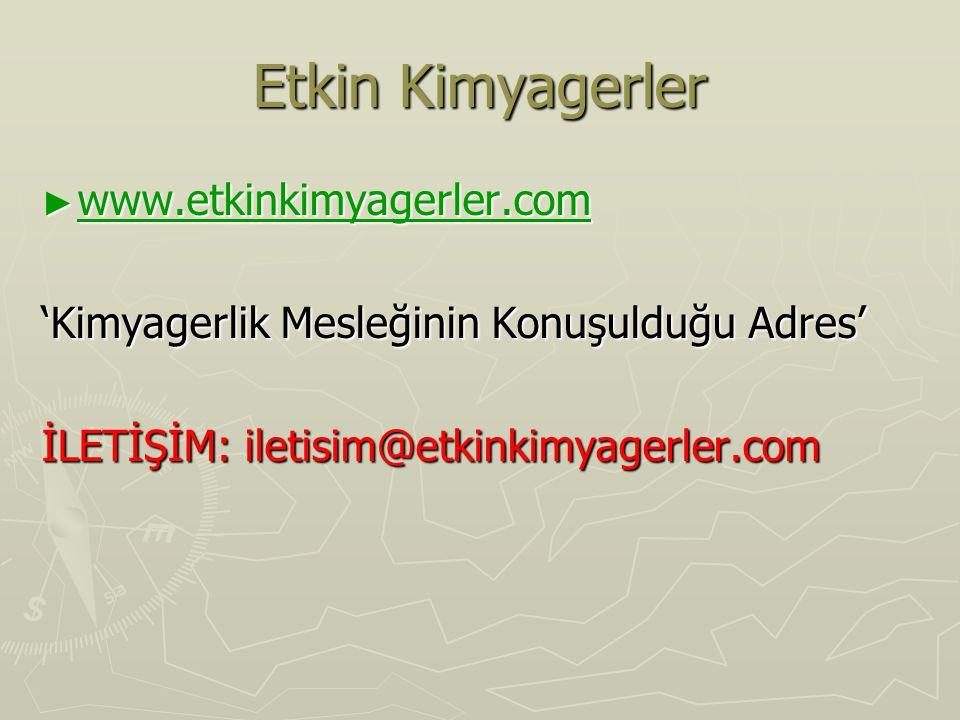 Etkin Kimyagerler ► www.etkinkimyagerler.com www.etkinkimyagerler.com 'Kimyagerlik Mesleğinin Konuşulduğu Adres' İLETİŞİM: iletisim@etkinkimyagerler.c