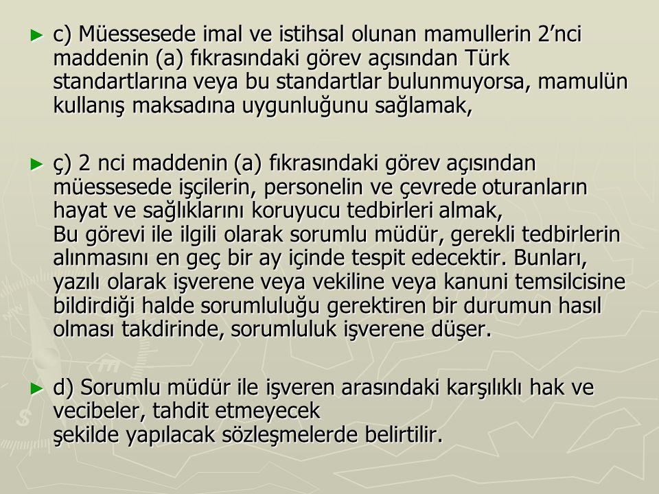 ► c) Müessesede imal ve istihsal olunan mamullerin 2'nci maddenin (a) fıkrasındaki görev açısından Türk standartlarına veya bu standartlar bulunmuyors